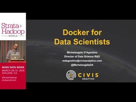 Docker for Data Scientists, Strata 2016, Michelangelo D'Agostino