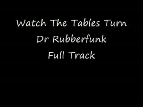 Watch The Tables Turn By Dr Rubberfunk