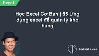 Học Excel Cơ Bản | 65 Ứng dụng excel để quản lý kho hàng