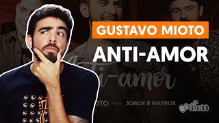 Baixar ANTI-AMOR (part. Jorge e Mateus) - Gustavo Mioto (aula de violão simplificada)