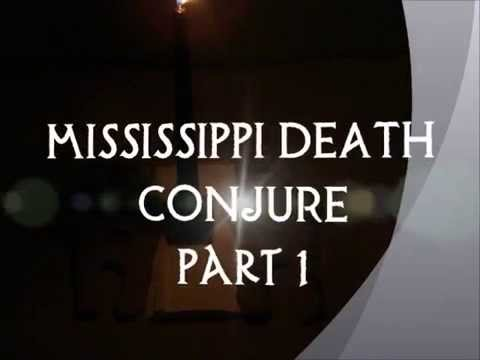 Mississippi Death Conjure Part 1