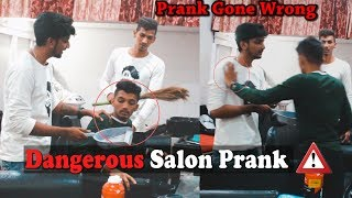 Dangerous Salon Prank Gone Wrong | Pranks in india