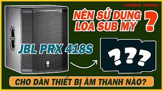 Nên sử dụng loa Sub Mỹ JBL PRX 418S cho dàn thiết bị âm thanh nào? [Hoàng Audio]