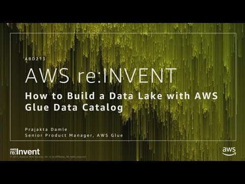 AWS re:Invent 2017: How to Build a Data Lake with AWS Glue Data Catalog (ABD213-R)