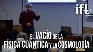 El misterioso Vacío de la Física Cuántica y la Cosmología - Antonio González-Arroyo