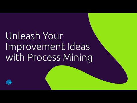 Unleash Your Improvement Ideas with Process Mining