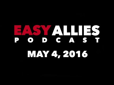 The Easy Allies Podcast - May 4th 2016 streaming vf