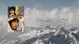 Iyut Bing Slamet Siapa Bilang