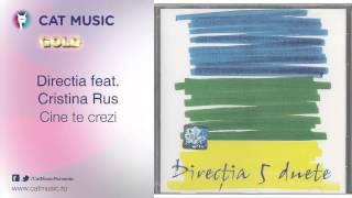 Directia 5 feat. Cristina Rus - Cine te crezi