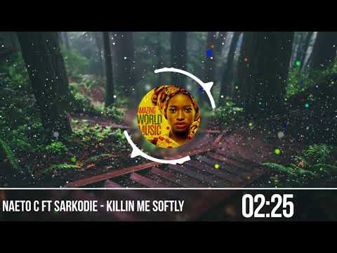 Naeto C ft Sarkodie  - Killin Me Softly