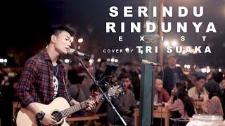Download EXIST -  SERINDU RINDUNYA (LIRIK) LIVE AKUSTIK COVER BY TRI SUAKA