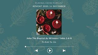 Advent II: John the Baptist as a Witness - Pr Koh Yu Jin