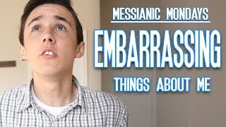 embarrassing things about me messianic mondays