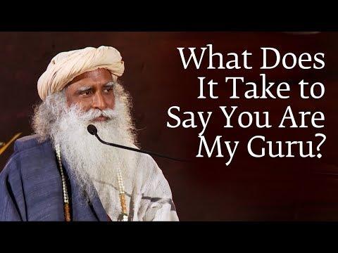 What Does It Take to Say You Are My Guru - Sadhguru