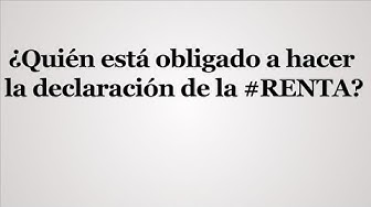 ¿Quién está obligado a hacer la declaración de la #RENTA?