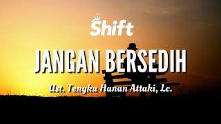 "Video ""Jangan Bersedih"" - Ust. Tengku Hanan Attaki, Lc. download MP3, 3GP, MP4, WEBM, AVI, FLV November 2018"