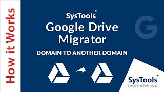 SysTools Google Drive Migrator - Migrating Files From One Google Drive Domain to Another Domain
