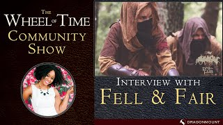 Interview with Fell &amp Fair Productions - The Wheel of Time Community Show