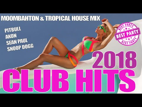 CLUB HITS 2018 - MOOMBAHTON & TROPICAL HOUSE MIX -  EDM - PITBULL AKON ED SHEERAN DJ KHALED