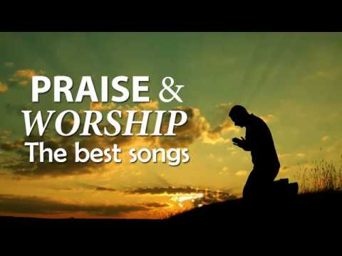 The Best Praise And Worship Songs Best Christian Music Praise The Lord Youtube