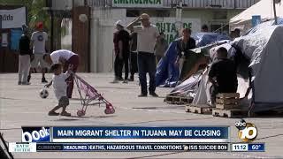 Main migrant shelter in Tijuana may be closing