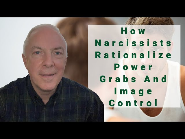 How Narcissists Rationalize Power Grabs And Image Control