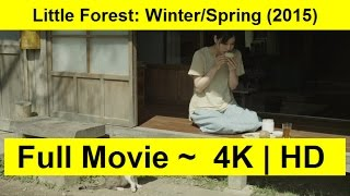 Little Forest: Winter/Spring Full Length'MovIE 2015