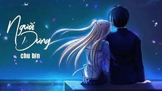Người Dưng - Chu Bin [ Lyrics ]