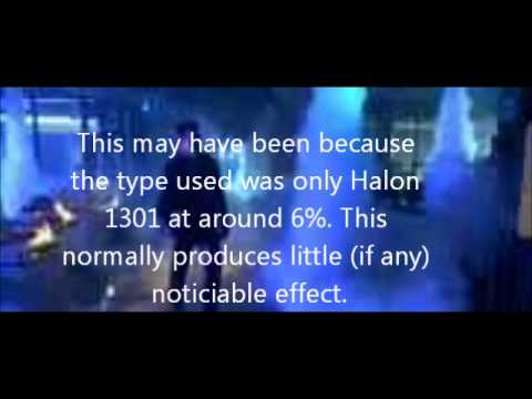 If you think that Halon isn't dangerous then you may want to watch this and think that over.