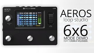 Singular Sound Aeros Loop Studio: 6x6 Mode Demo by Session Guitarist Camilo Velandia