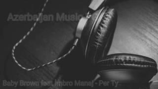 Baby Brown feat İmbro Manaj - Per Ty[AMP]