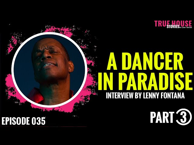 A Dancer In Paradise Garage interviewed by Lenny Fontana for True House Stories # 035 (Part 3)