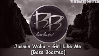 Jasmin Walia -  Girl Like Me [Bass Boosted]