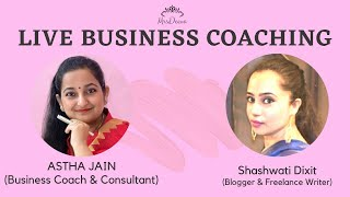 Live Business Coaching By Astha Jain With Shashwati Dixit (Blogger & Freelance Writer)