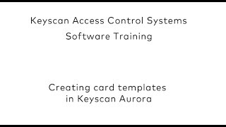 Keyscan Aurora - Creating card templates
