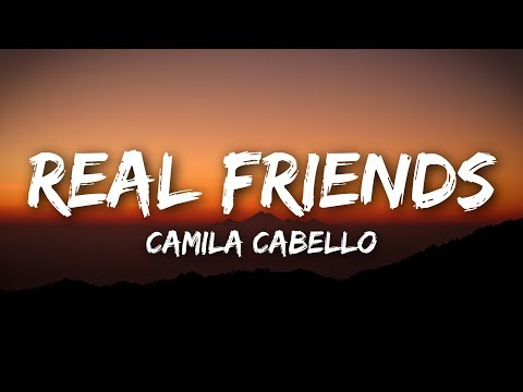 Camila Cabello - Real Friends (Lyrics / Lyrics Video)