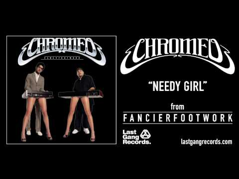 Chromeo - Needy Girl