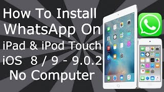 How To Install WhatsApp On Any iPad & iPod Touch iOS 9 / 10 / 11 - 11.3.1 NO Computer