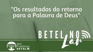 Os resultados do retorno para Palavra de Deus - Neemias 8. 1-12.