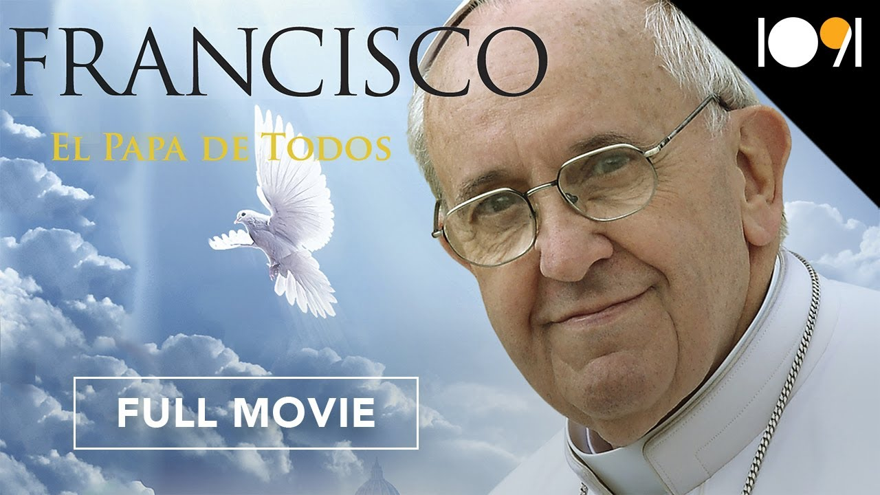 Papa Francisco El Papa De Todos Documental Completo Youtube