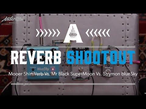 Reverb shootout - Mooer ShimVerb Vs. Mr Black SuperMoon Vs. Strymon blueSky