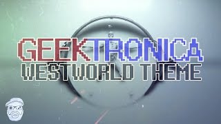 Westworld // Opening Title Theme [Geektronica Synth Cover]