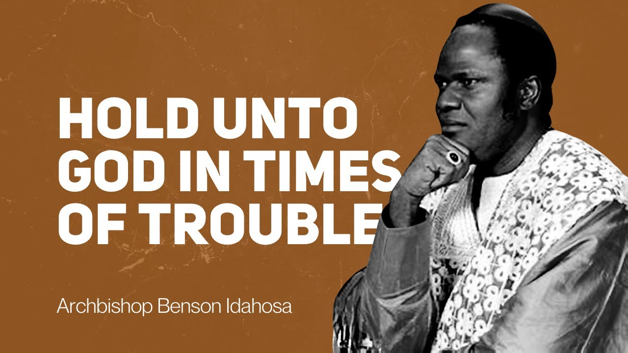 Download Archbishop Benson Andrew Idahosa - Hold Unto God In Times Of Trouble