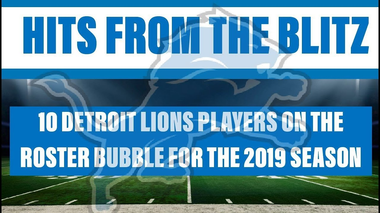 HITZ FROM BLITZ: 10 DETROIT LIONS PLAYERS ON THE ROSTER BUBBLE FOR THE 2019  SEASON!