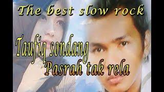 taufiq sondang pasrah yang tak rela ( Lyrics )