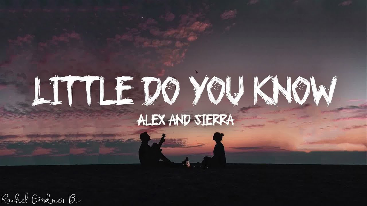 Little Do You Know Alex Sierra Lyrics Youtube