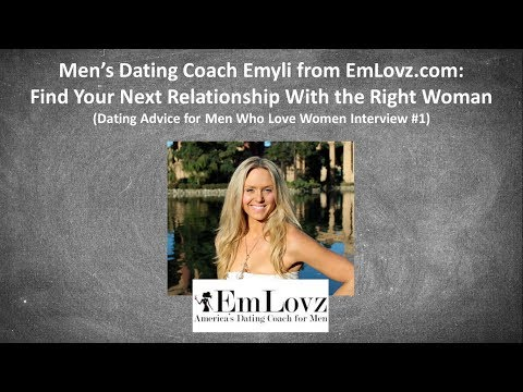 Men's Dating Coach Emyli (EmLovz.com): Find Your Next Relationship With the Right Woman