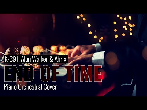 k-391,-alan-walker-&-ahrix---end-of-time-|-piano-orchestral-cover
