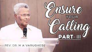 "Rev. Dr. M A Varughese || Sermon 'Ensure your calling"" Part-III 