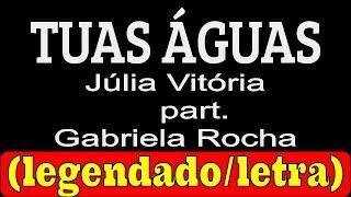 Tuas Águas - Júlia Vitória part. Gabriela Rocha (LETRA/LEGENDADO)